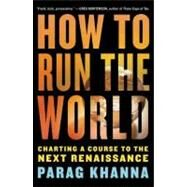How to Run the World by KHANNA, PARAG, 9781400068272