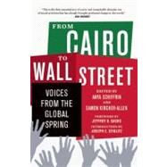 From Cairo to Wall Street : Voices from the Global Spring by Schiffrin, Anya; Kircher-allen, Eamon; Sachs, Jeffrey D.; Stiglitz, Joseph E., 9781595588272