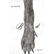 Bird A Novel by Holland, Noy, 9781619028272