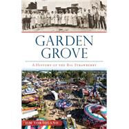 Garden Grove: A History of the Big Strawberry Festival by Tortalano, Jim, 9781626198272
