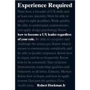 Experience Required How to become a UX leader regardless of your role by Hoekman, Robert, Jr., 9780134398273