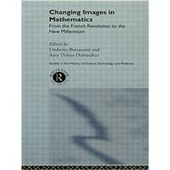 Changing Images in Mathematics by Bottazini,Umberto, 9780415868273