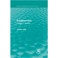 Southeast Asia (Routledge Revivals): A Region in Transition by Rigg; Jonathan, 9780415858274