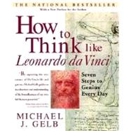 How to Think Like Leonardo da Vinci : Seven Steps to Genius Every Day by GELB, MICHAEL J., 9780440508274