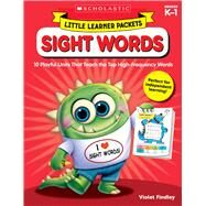 Little Learner Packets: Sight Words 10 Playful Units That Teach the Top High-Frequency Words by Findley, Violet, 9781338228274