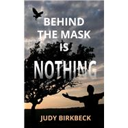 Behind the Mask Is Nothing by Birkbeck, Judy, 9781910688274