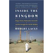 Inside the Kingdom Kings, Clerics, Modernists, Terrorists, and the Struggle for Saudi Arabia by Lacey, Robert, 9780143118275