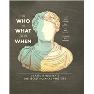 The Who, the What, and the When by Volvovski, Jenny; Rothman, Julia; Lamothe, Matt; Andersen, Kurt, 9781452128276