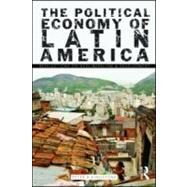 The Political Economy of Latin America: Reflections on Neoliberalism and Development by Kingstone; Peter, 9780415998277