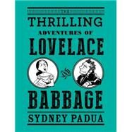 The Thrilling Adventures of Lovelace and Babbage by Padua, Sydney, 9780307908278