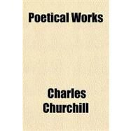 Poetical Works by Churchill, Charles, 9781153678278