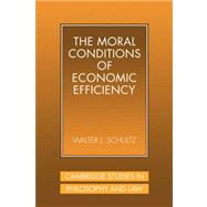 The Moral Conditions of Economic Efficiency by Walter J. Schultz, 9780521048279