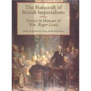 The Statecraft of British Imperialism: Essays in Honour of Wm Roger Louis by King,Robert D., 9780714648279