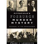 Pittsfield's Fosburgh Murder Mystery by Leskovitz, Frank J., 9781467118279