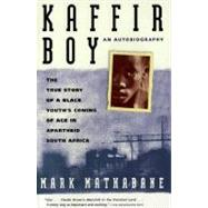 Kaffir Boy : The True Story of a Black Youths Coming of Age in Apartheid South Africa by Mathabane, Mark, 9780684848280
