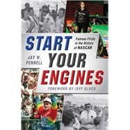 Start Your Engines: Famous Firsts in the History of Nascar by Pennell, Jay W.; Gluck, Jeff, 9781613218280