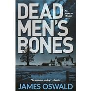 Dead Men's Bones An Inspector McLean Novel by Oswald, James, 9781629538280