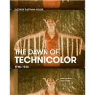 The Dawn of Technicolor, 1915-1935 by Layton, James; Pierce, David; Usai, Paolo Cherchi; Surowiec, Catherine A., 9780935398281