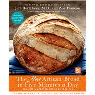 The New Artisan Bread in Five Minutes a Day The Discovery That Revolutionizes Home Baking by Hertzberg, Jeff, M.D.; François, Zoë; Gross, Stephen Scott, 9781250018281