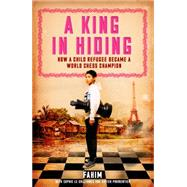 A King in Hiding How a Child Refugee Became a World Chess Champion by Mohammad, Fahim; Le Callennec, Sophie; Parmentier, Xavier, 9781848318281
