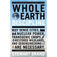 Whole Earth Discipline Why Dense Cities, Nuclear Power, Transgenic Crops, RestoredWildlands, and Geoengineering Are Necessary by Brand, Stewart, 9780143118282