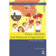 Place, Identity, and National Imagination in Post-war Taiwan by Chang; Bi-yu, 9781138788282