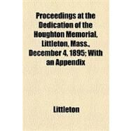 Proceedings at the Dedication of the Houghton Memorial, Littleton, Mass., December 4, 1895: With an Appendix by Littleton, 9781154458282