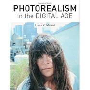 Photorealism in the Digital Age by Meisel, Louis K., 9781419708282