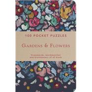 100 Pocket Puzzles: Gardens & Flowers Crosswords, Wordsearches and Brainteasers of all Kinds by Unknown, 9781911358282