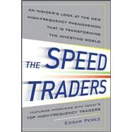 The Speed Traders: An Insider's Look at the New High-Frequency Trading Phenomenon That is Transforming the Investing World by Perez, Edgar, 9780071768283