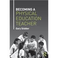 Becoming a Physical Education Teacher by Stidder; Gary, 9781138778283
