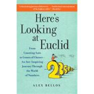 Here's Looking at Euclid : From Counting Ants to Games of Chance - An Awe-Inspiring Journey Through the World of Numbers by Bellos, Alex, 9781416588283