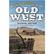 Myths and Mysteries of the Old West by Rutter, Michael, 9781493028283