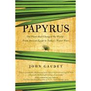 Papyrus: The Plant That Changed the World: from Ancient Egypt to Today's Water Wars by Gaudet, John, 9781605988283