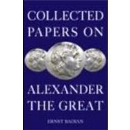 Collected Papers on Alexander the Great by Badian; Ernst, 9780415378284