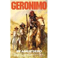 Geronimo: The Man, His Time, His Place by Debo, Angie, 9780806118284