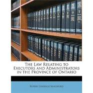 The Law Relating to Executors and Administrators in the Province of Ontario by Kingsford, Rupert Etherege, 9781148738284