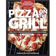 Pizza on the Grill: 100+ Feisty Fire-roasted Recipes for Pizza & More by Karmel, Elizabeth; Blumer, Bob, 9781600858284