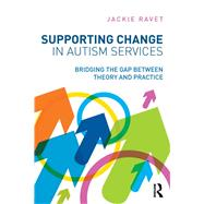 Supporting Change in Autism Services: Bridging the gap between theory and practice by Ravet; Jackie, 9780415508285