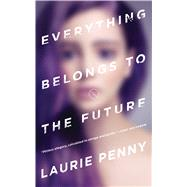 Everything Belongs to the Future by Penny, Laurie, 9780765388285