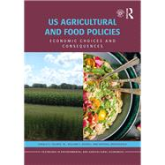 US Agricultural and Food Policies: Economic Choices and Consequences by Toland; Gerald, 9781138208285