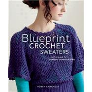 Blueprint Crochet Sweaters : Techniques for Custom Construction