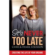 Its Never Too Late by Atkinson, Chris; Atkinson, Debbie, 9781629038285