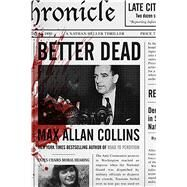 Better Dead A Nathan Heller Thriller by Collins, Max Allan, 9780765378286