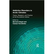 Addictive Disorders in Arctic Climates: Theory, Research, and Practice at the Novosibirsk Institute by Segal; Bernard, 9781138988286