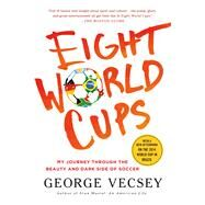Eight World Cups My Journey through the Beauty and Dark Side of Soccer by Vecsey, George, 9781250068286