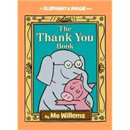 The Thank You Book (An Elephant and Piggie Book) by Willems, Mo; Willems, Mo, 9781423178286
