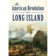 The American Revolution on Long Island by Grasso, Joanne S., Dr., 9781467118286