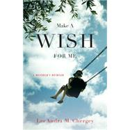 Make a Wish for Me: A Family's Recovery from Autism by Chergey, Leeandra, 9781631528286