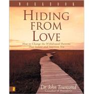 Hiding from Love : How to Change the Withdrawal Patterns That Isolate and Imprison You by Dr. John Townsend, Coauthor of Boundaries, 9780310238287